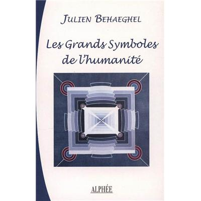 LES GRANDS SYMBOLES DE L'HUMANITE - Julien Behaeghel