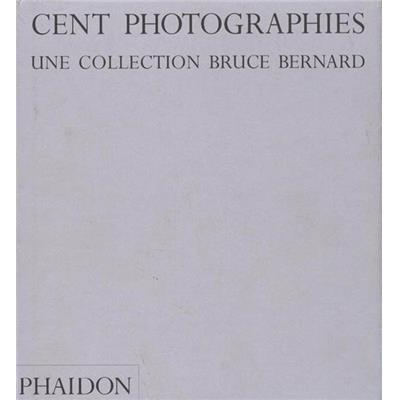 CENT PHOTOGRAPHIES. Une collection Bruce Bernard - Bruce Bernard. Commentaires et postface de Mark Haworth-Booth