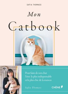MON CATBOOK. Comment faire de son chat l'être le plus indispensable et le plus chic de la maison - Safia Thomass