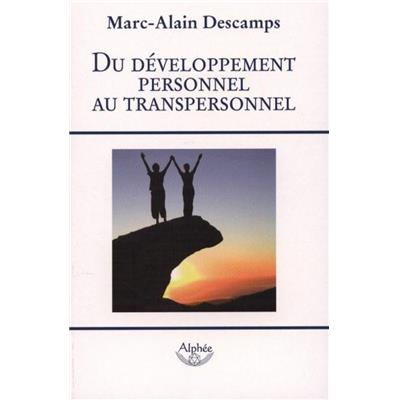 DU DEVELOPPEMENT PERSONNEL AU TRANSPERSONNEL - Marc-Alain Descamps