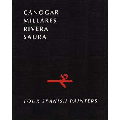 CANOGAR, MILLARES, RIVERA, SAURA. Four spanish painters - Catalogue d'exposition Pierre Matisse Gallery (1987)